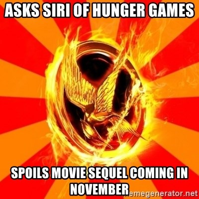 Typical fan of the hunger games - Asks Siri of hUnger games SpOils movie sequel coming in November