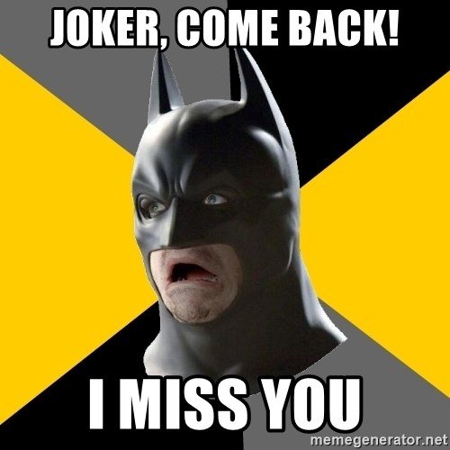 Bad Factman - JOKER, COME BACK! I miss you