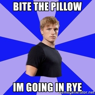 peetaaaaa - Bite the pillow Im going in rye