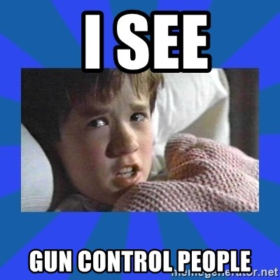 i see dead people -  i see gun control people