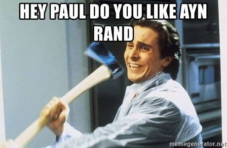 american psycho - Hey paul do you like Ayn Rand