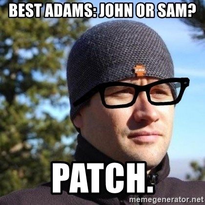 Hipster Reagan - best adams: john or sam? Patch.