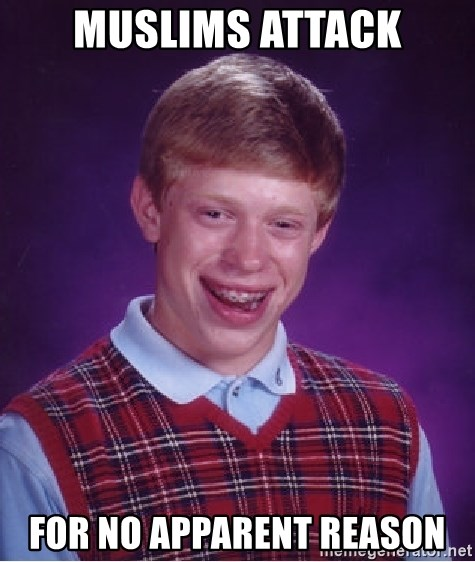 Bad Luck Brian - Muslims Attack For no apparent reason