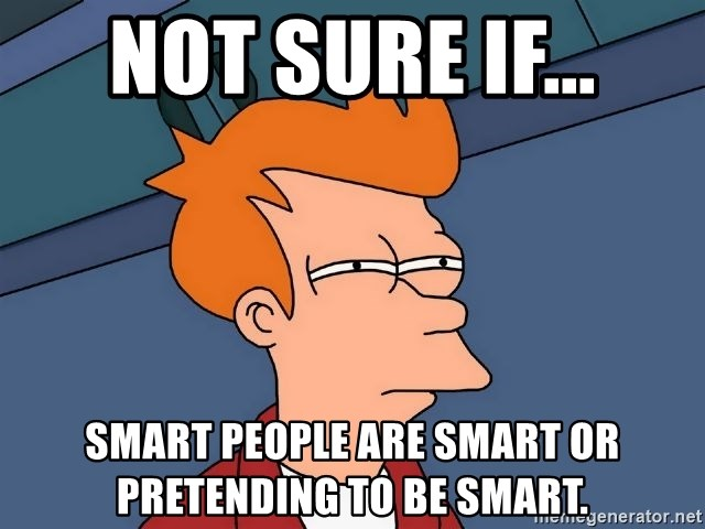 Futurama Fry - not sure if... smart people are smart or pretending to be smart.