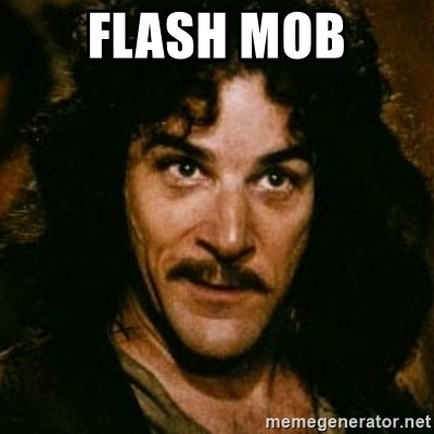 You keep using that word, I don't think it means what you think it means - Flash mob
