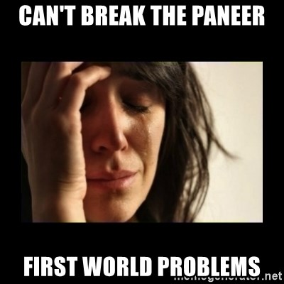 todays problem crying woman - CAN'T BREAK THE PANEER FIRST WORLD PROBLEMS