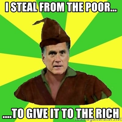 RomneyHood - I STEAL FROM THE POOR... ....TO GIVE IT TO THE RICH