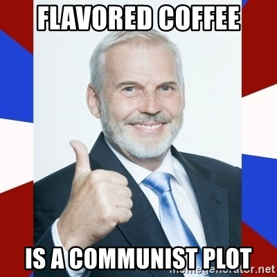 Idiot Anti-Communist Guy - Flavored coffee is a communist plot