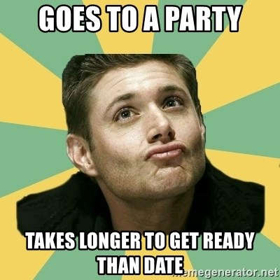 It's typical Dean Winchester  - goes to a party takes longer to get ready than date