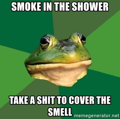 Foul Bachelor Frog - Smoke in the Shower Take a Shit to coVer the smell