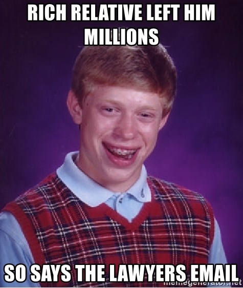 Bad Luck Brian - rich RELATIVE left him millions  so says the LAWYERS email