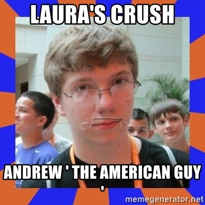 LOL HALALABOOS - LAURA'S CRUSH  ANDREW ' THE AMERICAN GUY '
