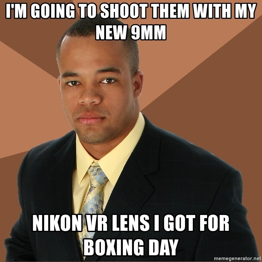 Successful Black Man - I'M GOING TO SHOOT THEM WITH MY NEW 9MM NIKON VR LENS I GOT FOR BOXING DAY