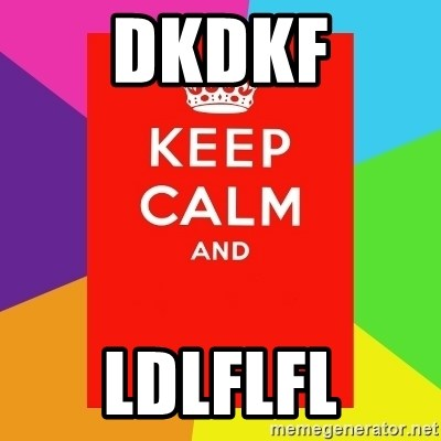 Keep calm and - DKDKF LDLFLFL