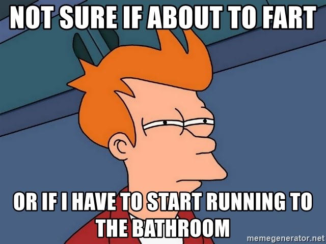 Futurama Fry - not sure if about to fart or if i have to start running to the bathroom