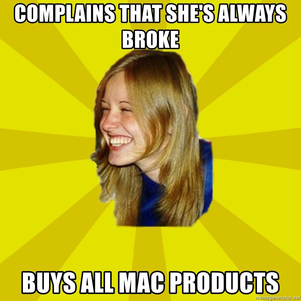 Trologirl - Complains that she's always broke Buys all mac products