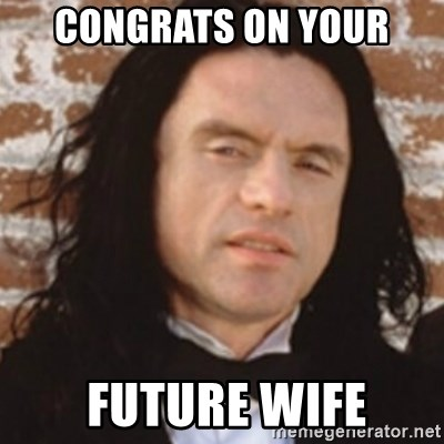 Disgusted Tommy Wiseau - Congrats on your  future wife