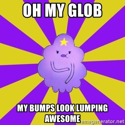 Caroçis1 - OH MY GLOB  MY BUMPS LOOK LUMPING AWESOME
