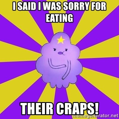 Caroçis1 - I SAID I WAS SORRY FOR EATING  THEIR CRAPS!