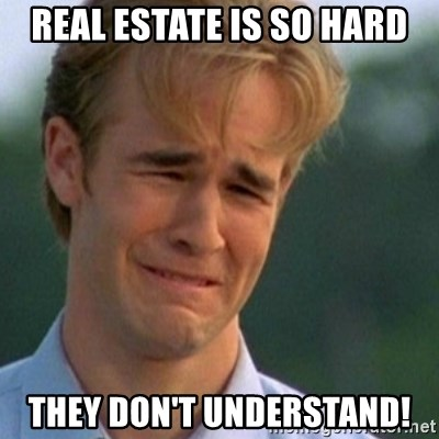 Crying Dawson - Real Estate is so hard They don't understand!