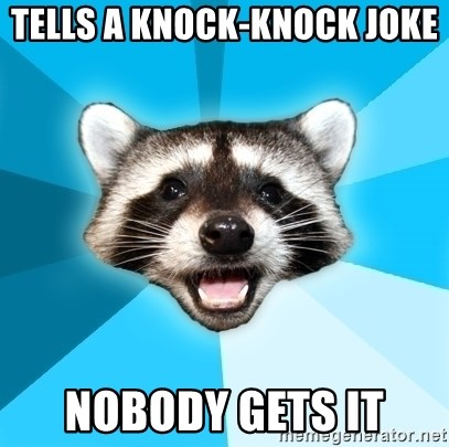 Lame Pun Coon - Tells a Knock-knock joke  Nobody gets it