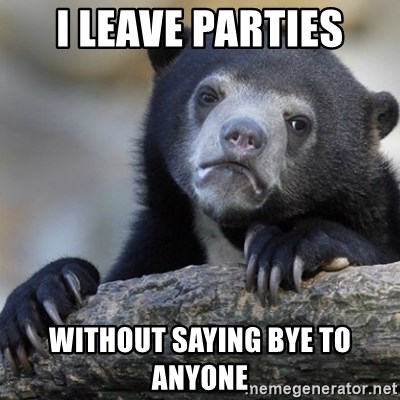 Confession Bear - I LEAVE PARTIES WITHOUT SAYING BYE TO ANYONE