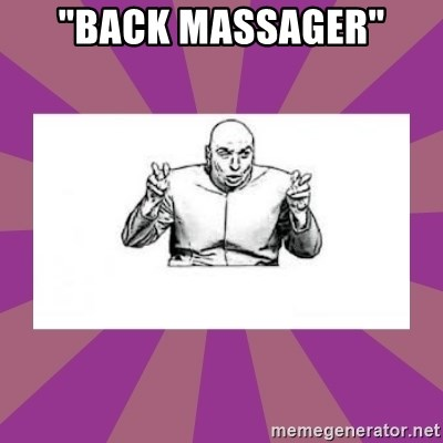 """'dr. evil' air quote - """"Back Massager"""""""