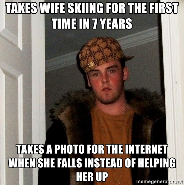 Scumbag Steve - Takes wife skiing for the first time in 7 years takes a photo for the internet when she falls instead of helping her up