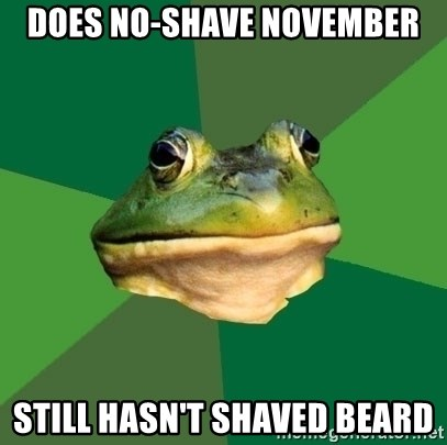 Foul Bachelor Frog - Does no-shave november still hasn't shaved beard