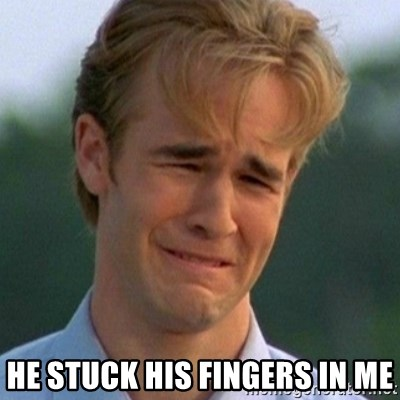 90s Problems - He stuck his fingers in me