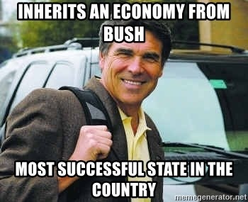 Rick Perry - Inherits an Economy from Bush Most successful State in the Country