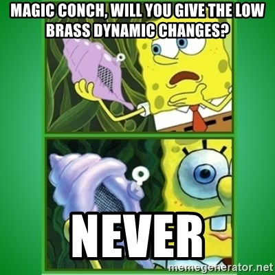 All Hail The Magic Conch - Magic conch, will you give the low brass dynamic changes? never