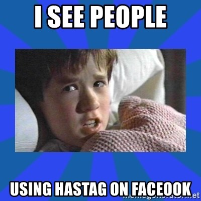 i see dead people - i see people using hastag on faceook
