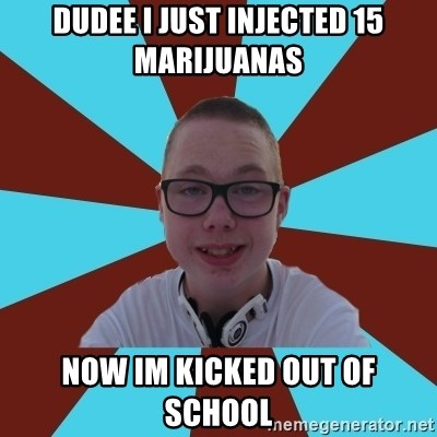 Tamas Weed Abuser - Dudee i just injected 15 marijuanas now im kicked out of school