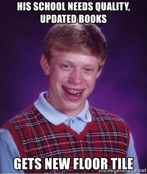 Bad Luck Brian - his school needs quality, updated books gets new floor tile