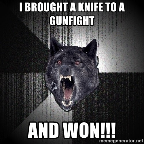 flniuydl - I brought a knife to a gunfight And won!!!