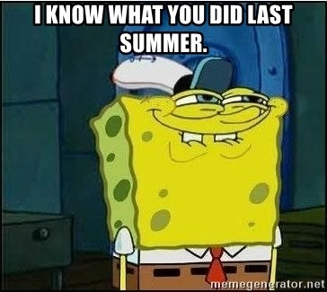 Spongebob Face - I know what you did last summer.