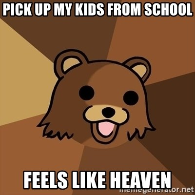 Pedobear - pick up my kids from school feels like heaven