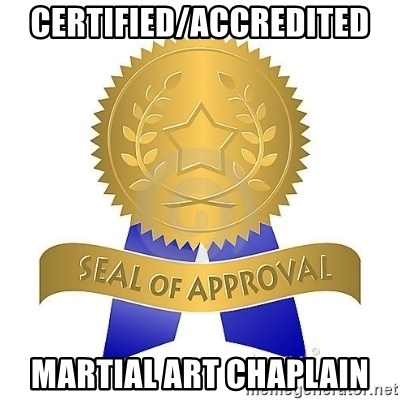 official seal of approval - certified/accredited martial art chaplain