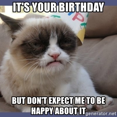 Birthday Grumpy Cat - it's your birthday but don't expect me to be happy about it
