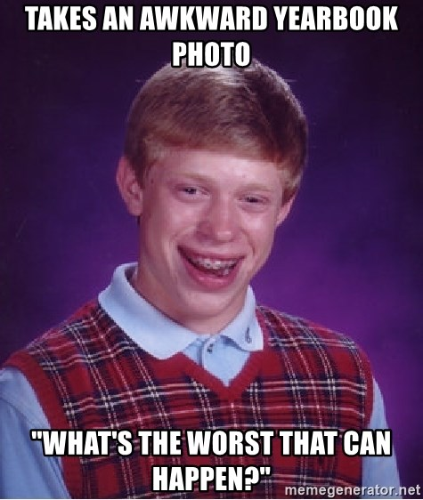 """Bad Luck Brian - takes an awkward yearbook photo """"what's the worst that can happen?"""""""