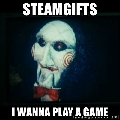 SAW - I wanna play a game - Steamgifts I WANNA PLAY A GAME