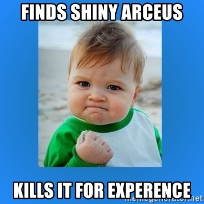 yes baby 2 - finds shiny arceus kills it for experence