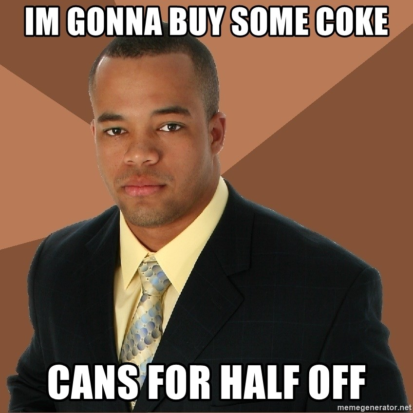 Successful Black Man - im gonna buy some coke cans for half off