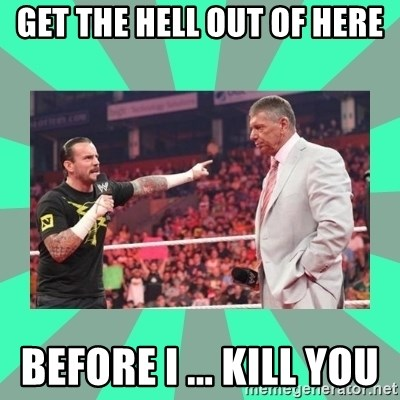 CM Punk Apologize! - GET THE HELL OUT OF HERE BEFORE I ... KILL YOU