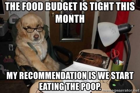 The food budget is tight this month My recommendation is ...