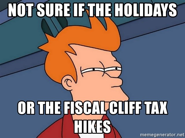 Futurama Fry - NOT SURE IF THE HOLIDAYS OR THE FISCAL CLIFF TAX HIKES