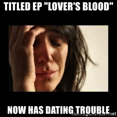 "todays problem crying woman - titled ep ""lover's blood"" now has dating trouble"