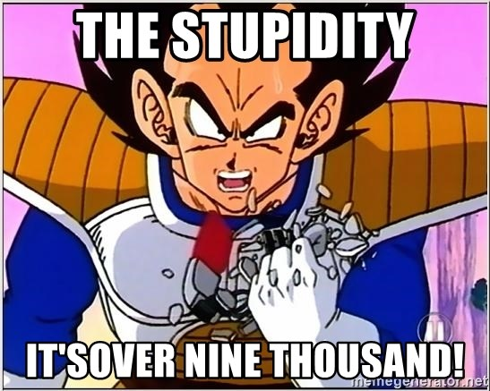 Over 9000 - The stupidity it'sover nine thousand!