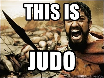 This Is Sparta Meme - this is judo